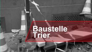 Kommende Baustellen Trier